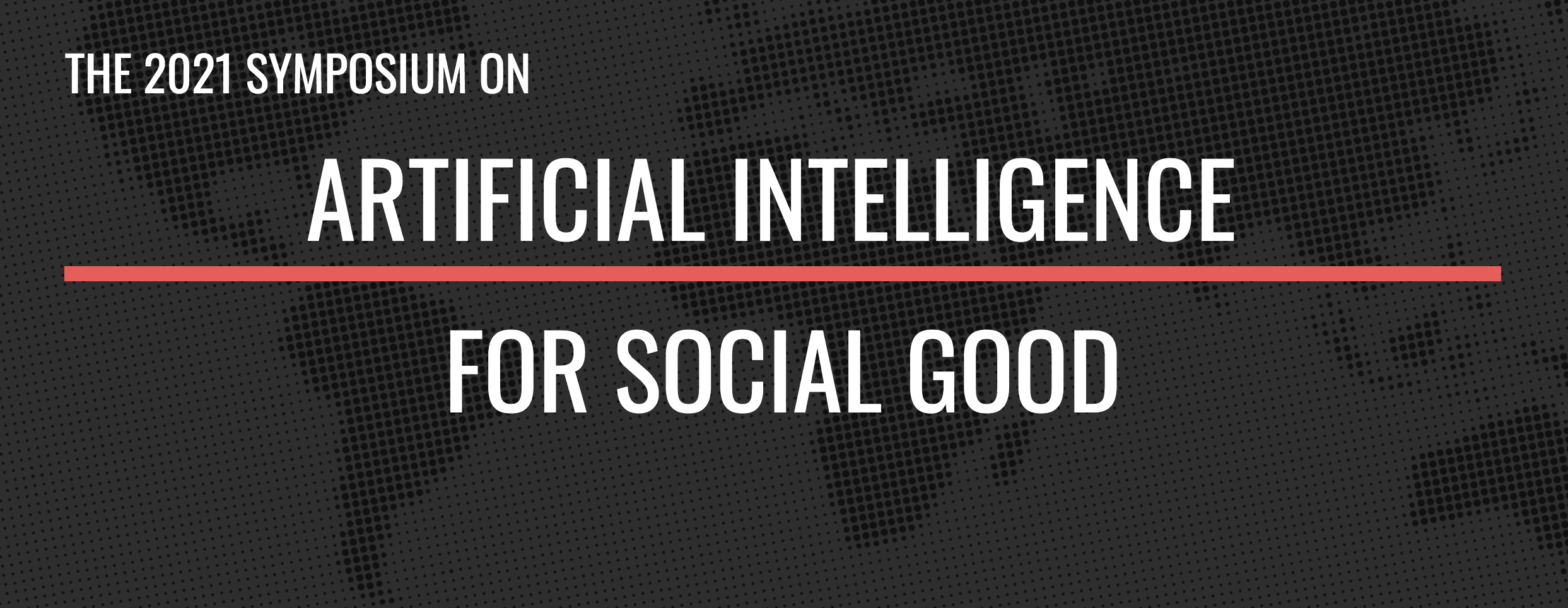 The 2021 Symposium of AI for Social Good 1